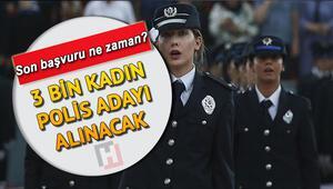 3 bin kadın polis memuru alımında son başvuru tarihi ne zaman