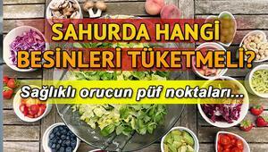 Sahurda tok tutan yiyecekler nelerdir Sahurda sağlıklı beslenmenin püf noktaları