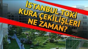TOKİ İstanbul kura çekilişi ne zaman yapılacak
