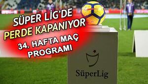 Bu hafta hangi maçlar var Süper Lig 34. hafta maç programı