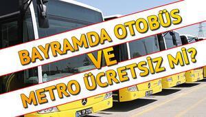 Bayramda metro ücretsiz mi Bugün otobüsler ücretsiz mi olacak