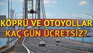 Bayram dönüşü köprü ve otoyollar kaç gün ücretsiz olacak