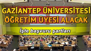Gaziantep Üniversitesi öğretim üyesi alacak Başvuru şartları neler