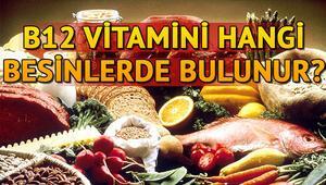 B12 vitamini eksikliği nasıl anlaşılır B12 hangi besinlerde bulunur