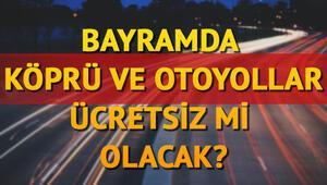 Kurban Bayramında köprü ve otoyollar ücretsiz mi Hangi yollar ücretsiz