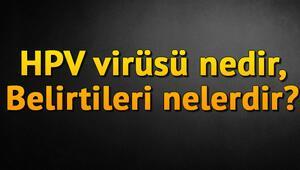 HPV virüsü nedir, HPV virüsünün belirtileri nelerdir