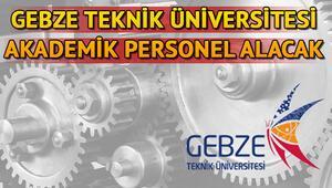 Gebze Teknik Üniversitesi akademik personel alacak Başvuru şartları neler