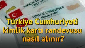 Türkiye Cumhuriyeti kimlik kartı randevusu nasıl alınır, kimlik kartı başvurusu nereye yapılır