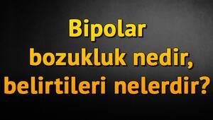 Bipolar bozukluk nedir, Bipolar bozukluğun manik dönem belirtileri nasıl anlaşılır