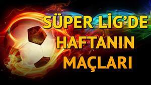 Süper Lig maçları ne zaman başlayacak Süper Ligde haftanın programı