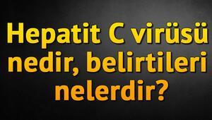 Hepatit C virüsü nedir, belirtileri nelerdir