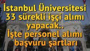 T.C İstanbul Üniversitesi 33 sürekli işçi alımı yapacak.. İşte personel alımı başvuru şartları
