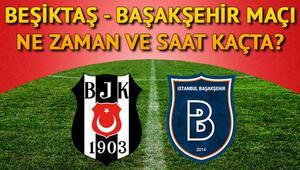 Beşiktaş Başakşehir maçı ne zaman saat kaçta ve hangi kanalda