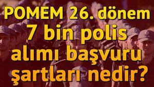 POMEM 26. dönem 7 bin polis alımı başvuru şartları nedir POMEM başvurusu nasıl yapılacak