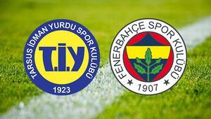 Tarsus İdmanyurdu Fenerbahçe maçı ne zaman