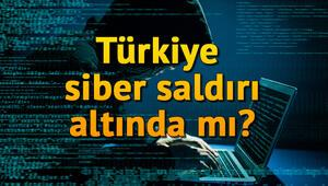 Siber saldırı nedir Türkiye siber saldırı altında mı