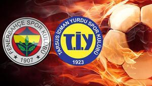 Tarsus İdman Yurdu Fenerbahçe maçı ne zaman, saat kaçta, hangi kanalda