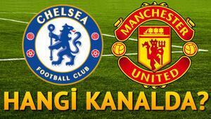 Chelsea Manchester United maçı ne zaman, saat kaçta, hangi kanalda