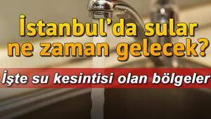 İstanbulda hangi bölgelerde su kesintisi var Sular ne zaman gelecek