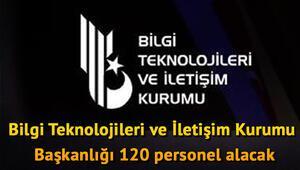 Bilgi Teknolojileri ve İletişim Kurumu Başkanlığı 120 personel alacak