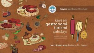 Kayseri lezzetleri Gastronomi Turizmi Çalıştayında anlatılacak