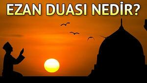 Ezan duası nedir Diyanet Ezan duası anlamı, Ezan duası Arapça ve Türkçe okunuşu