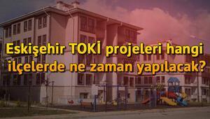 Eskişehir TOKİ projeleri hangi ilçelerde ne zaman yapılacak İşte Eskişehirde toplu konut projesinin yapılacağı ilçeler