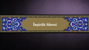 İnşirah Suresi Oku ve Dinle - Elemneşrahleke Türkçe Arapça Okunuşu, Anlamı ve Fazileti (Diyanet Meali & Tefsiri)