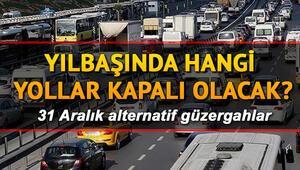 İstanbulda yarın hangi yollar kapalı olacak İşte 31 Aralık Salı günü kapalı olan yollar ve alternatif yol güzergahları