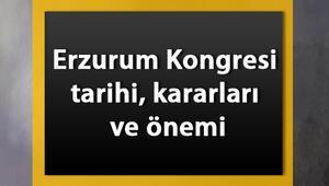 Erzurum Kongresi ne zaman yapıldı Erzurum Kongresi tarihi, kararları ve önemi