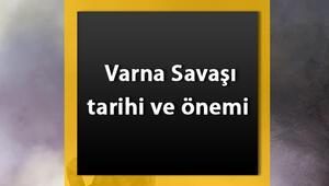 Varna Savaşı nedir Varna Savaşı tarihi, nedenleri ve sonuçları