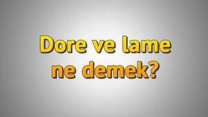 Dore ve lame ne demek Dore ve lame arasındaki fark nedir