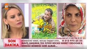 """Maviş Erdoğandan eşine """"böbreğimi geri ver"""" çağrısı"""