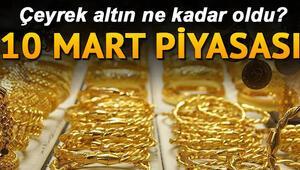 Gram altın ve çeyrek altın ne kadardan işlem görüyor 10 Mart güncel altın fiyatları