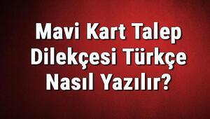 Mavi Kart Talep Dilekçesi Türkçe Nasıl Yazılır