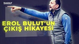 Erol Bulutun çıkış hikayesi Türk futbolunun yükselen değeri...