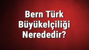 Bern Türk Büyükelçiliği Nerededir Konsolosluk İletişim Bilgileri, Adresi, Telefon Numarası Ve Çalışma Saatleri