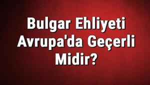 Bulgar Ehliyeti Avrupada Geçerli Midir Bulgar Ehliyeti Hangi Ülkelerde Kullanılabilir