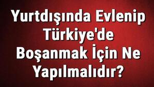 Yurtdışında Evlenip Türkiyede Boşanmak İçin Ne Yapılmalıdır