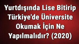 Yurtdışında Lise Bitirip Türkiyede Üniversite Okumak İçin Ne Yapılmalıdır (2020)