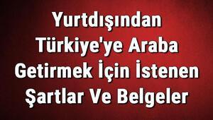 Yurtdışından Türkiyeye Araba Getirmek İçin İstenen Şartlar Ve Belgeler (2020)