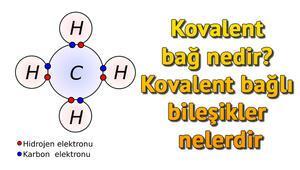 Kovalent bağ nedir Kovalent bağlı bileşikler nelerdir