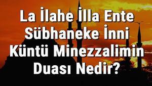 La İlahe İlla Ente Sübhaneke İnni Küntü Minezzalimin Duası Nedir Türkçe Anlamı Ve Fazileti