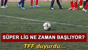Süper Lig ne zaman başlayacak Maçlar ne zaman oynanacak TFF kesin tarihi duyurdu