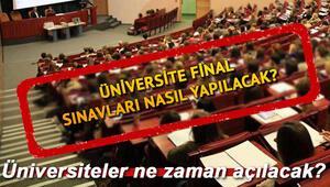 Üniversiteler açılacak mı, ne zaman açılacak Üniversite final sınavları nasıl yapılacak