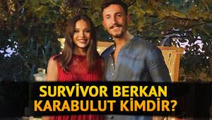 Survivor Berkan'ın sevgilisi kimdir Survivor Berkan Karabulut kimdir, kaç yaşında
