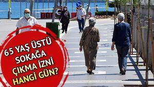 65 yaş üstü sokağa çıkma izni ne zaman hangi günler Yaşlıların sokağa çıkma yasağı kaldırılacak mı