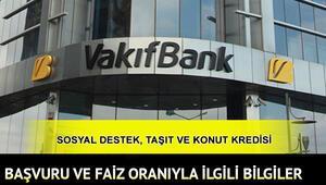 Vakıfbank destek kredisi başvurusu ne zaman, nasıl yapılacak Vakıfbank destek kredisi, konut ve taşıt kredisi faiz oranları