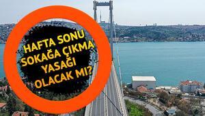 13-14 Haziranda sokağa çıkma yasağı olacak mı Hafta sonu sokağa çıkma yasağı var mı