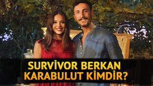 Survivor Berkan Karabulut kimdir, kaç yaşında Survivor Berkan'ın sevgilisi kimdir